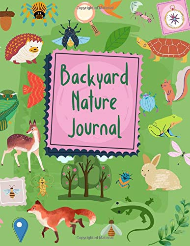 Backyard Nature Journal: Easy guided prompt field log for children to observe and explore their garden's ecosystem   With room to write and draw, plus beginner ecology activities