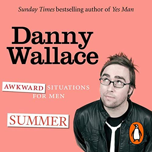 Awkward Situations for Men: Summer                   By:                                                                                                                                 Danny Wallace                               Narrated by:                                                                                                                                 Danny Wallace                      Length: 1 hr and 26 mins     15 ratings     Overall 4.2