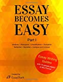 Essay Becomes Easy: How to Write A+ Essays: Step-By-Step Practical Guides with 14 Samples for Students. Essay Writing Prompts, Topic Suggestions and Practical Guides for Students.