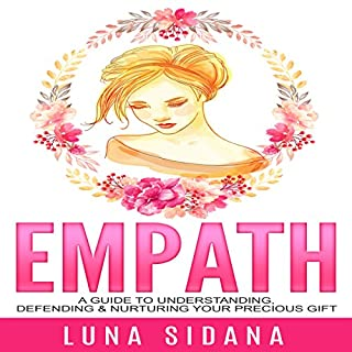 Empath     A Guide to Understanding, Defending & Nurturing Your Precious Gift               By:                                                                                                                                 Luna Sidana                               Narrated by:                                                                                                                                 Diane Lehman                      Length: 1 hr and 43 mins     1 rating     Overall 4.0