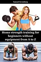 Home strength training for beginners without equipment from A to Z Front Cover