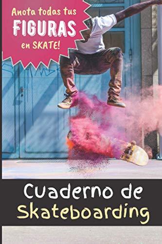 Cuaderno de Skateboarding: Anota todas tus figuras en skate para progresar   libro de entrenamiento de skateboarding freestyle   ejercicios de y ... chicas adolescentes adultos  IDEA DE REGALO