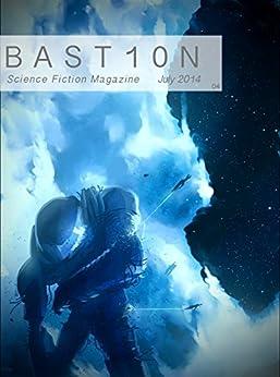 Bastion Science Fiction Magazine: Issue 4, July 2014 by [Axel Taiari, Hannah Goodwin, Robert Quinlivan, Alex Hernandez, Peter Medeiros, Eleanor R. Wood, George S. Walker, R. Leigh Hennig]