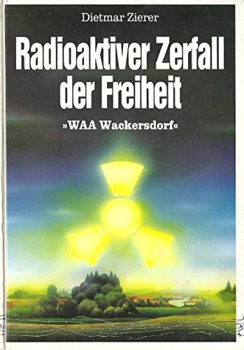 Radioaktiver Zerfall der Freiheit. WAA Wackersdorf.