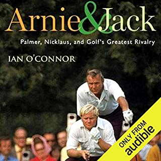 Arnie & Jack     Palmer, Nicklaus, and Golf's Greatest Rivalry              By:                                                                                                                                 Ian O' Connor                               Narrated by:                                                                                                                                 Alpha Trivette                      Length: 12 hrs and 28 mins     5 ratings     Overall 4.0