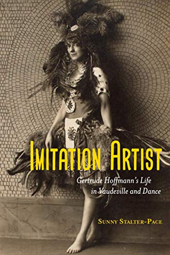 Imitation Artist: Gertrude Hoffmann's Life in Vaudeville and Dance