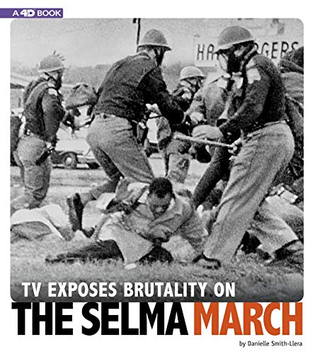 TV Exposes Brutality on the Selma March: 4D an Augmented Reading Experience (Captured Television History 4D)