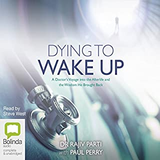 Dying to Wake Up     A Doctor's Voyage into the Afterlife              By:                                                                                                                                 Rajiv Parti                               Narrated by:                                                                                                                                 Steve West                      Length: 6 hrs and 32 mins     52 ratings     Overall 4.7