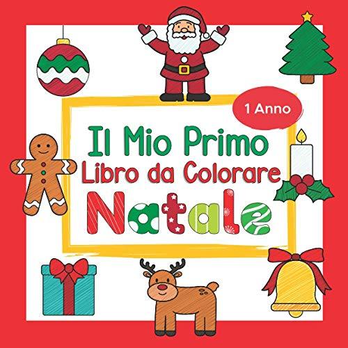 Il Mio Primo Libro da Colorare Natale - 1 Anno: Album da Colorare per Bambini | Con disegni di Babbo Natale, Slitta, Renne, Pupazzi di neve, Albero di Natale e tanti altri
