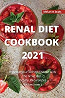 Renal Diet Cookbook 2021: Improve your kidney disease with the renal diet. Step by step recipes for beginners