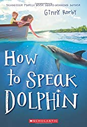 Image: How to Speak Dolphin | Paperback: 272 pages | by Ginny Rorby (Author). Publisher: Scholastic Press; Reprint edition (March 28, 2017)