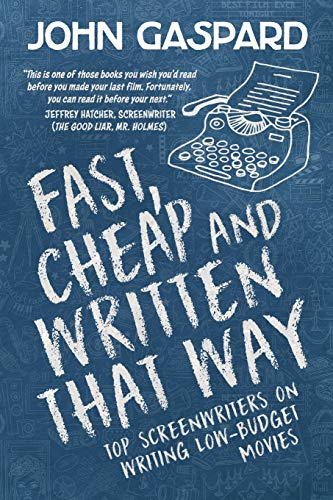 Fast, Cheap & Written That Way: Top Screenwriters on Writing for Low-Budget Movies (Fast, Cheap Filmmaking Books)