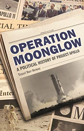 Compare Textbook Prices for Operation Moonglow: A Political History of Project Apollo  ISBN 9781541699878 by Muir-Harmony, Teasel