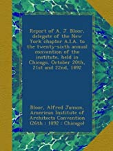 Report of A. J. Bloor, delegate of the New York chapter A.I.A. to the twenty-sixth annual convention of the institute, hel...