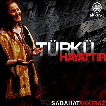 Türkü Hayattır