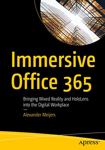 Immersive Office 365: Bringing Mixed Reality and HoloLens into the Digital Workplace (English Edition)