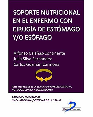 Soporte nutricional en el enfermo con cirugía de estómago y esófago  (Este capítulo pertenece al libro Dietoterapia, nutrición clínica y metabolismo) (Spanish Edition)