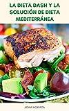 La Dieta DASH Y La Solución De Dieta Mediterránea : Plan De Comidas Para La Dieta DASH Y La...