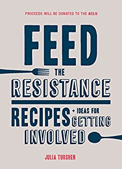 Feed the Resistance: Recipes + Ideas for Getting Involved by [Julia Turshen]