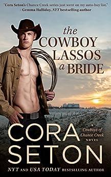 The Cowboy Lassos a Bride (Cowboys of Chance Creek Book 6) by [Cora Seton]