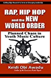 RAP, HIP HOP & THE NEW WORLD ORDER: Planned Chaos in Youth Music Culture (English Edition)