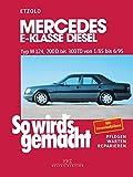 Mercedes E-Klasse Diesel W124 von 1/85 bis 6/95: So wird's gemacht - Band 55