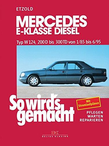Mercedes E-Klasse Diesel W124 von 1/85 bis 6/95: So wird's gemacht - Band 55: 200 D bis 300 TD von 1/85 bis 6/95. Limousine 1985-1995. T-Modell 1985-1996. pflegen - warten - reparieren