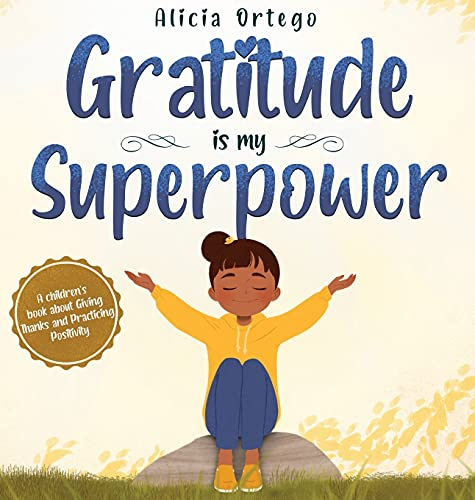 Compare Textbook Prices for Gratitude is My Superpower: A children's book about Giving Thanks and Practicing Positivity  ISBN 9781735974149 by Ortego, Alicia