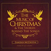 Music of Christmas Behind the Stories Behind the S