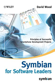 Symbian for Software Leaders: Principles of Successful Smartphone Development Projects (Symbian Press Book 9) by [David Wood]