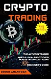 CRYPTO TRADING : The Alt-coin Trader - Make 10 – 100%+ Profit Every Month Trading Alt-coins