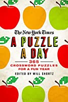 The New York Times a Puzzle a Day: 365 Crossword Puzzles for a Year of Fun