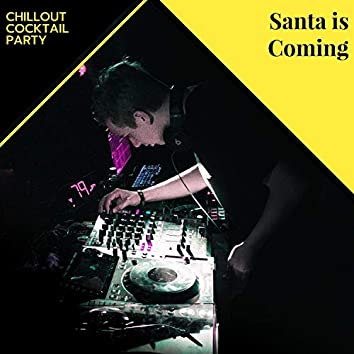 Santa Is Coming - Chillout Cocktail Party