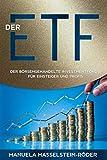 Der ETF: Der börsengehandelte Investmentfonds für Einsteiger (ETFs für Einsteiger, Band 1)