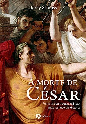 A morte de César: Roma Antiga e o Assassinato Mais Famoso da História