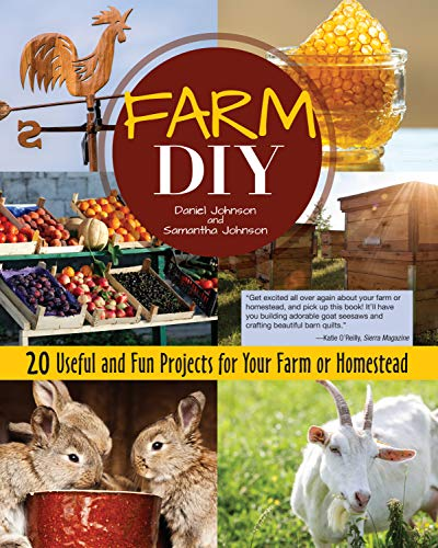 Farm DIY: 20 Useful and Fun Projects for Your Farm or Homestead (CompanionHouse Books) Step-by-Step Beehive, Log Jack, Rabbit Nest Box, Farmers' Market Display Stand, Sawhorses, Goat Seesaw, and More