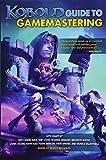 KOBOLD Guide to Gamemastering (Kobold Guides) (Volume 7)