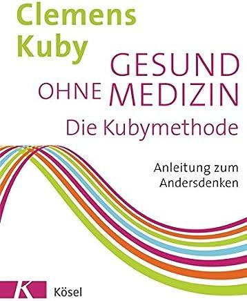 Gesund ohne edizin Die Kubyethode Anleitung zu Andersdenken by Clemens Kuby