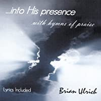 Into His Presense With Hymns of Praise