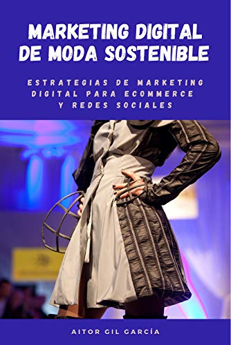 Marketing Digital de Moda Sostenible: Estrategias de Marketing Digital en Ecommerce y Redes Sociales