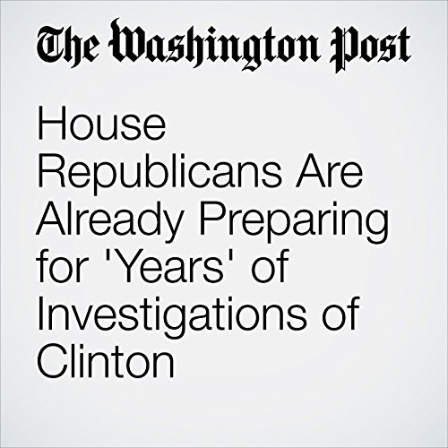 House Republicans Are Already Preparing for 'Years' of Investigations of Clinton cover art