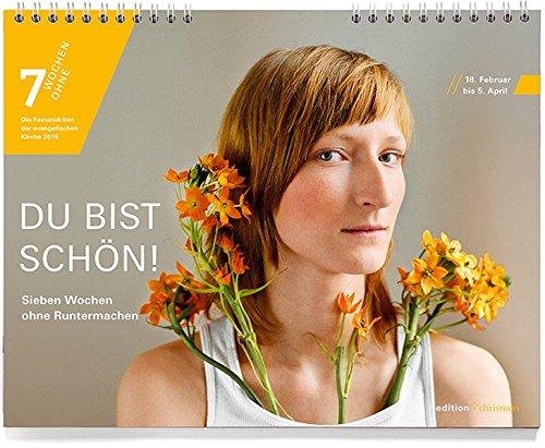 Du bist schön! Sieben Wochen ohne Runtermachen. Tageswandkalender. 7 Wochen Ohne 2015 (edition chrismon)