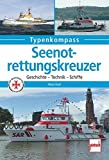 Seenotrettungskreuzer: Geschichte - Technik - Schiffe (Typenkompass) - Hans Karr