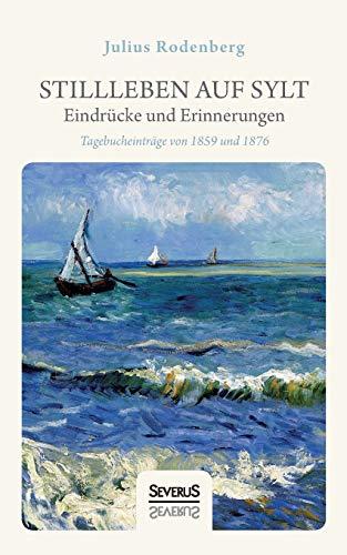 STILLLEBEN AUF SYLT Eindrücke und Erinnerungen: Tagebucheinträge von 1859 und 1876