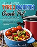 The Basic Type 2 Diabetes Crock Pot Cookbook: Popular, Savory and Simple Recipes to Manage Your Health with Step by Step Instructions