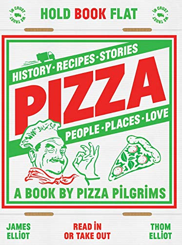 Pizza: History, recipes, stories, people, places, love (A book by Pizza Pilgrims)