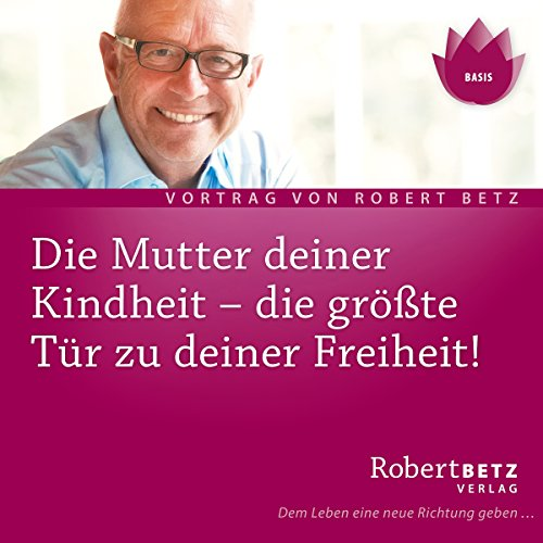 Die Mutter deiner Kindheit                   By:                                                                                                                                 Robert Betz                               Narrated by:                                                                                                                                 Robert Betz                      Length: 48 mins     Not rated yet     Overall 0.0