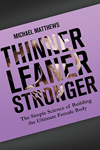 Thinner Leaner Stronger: The Simple Science of Building the Ultimate Female Body (The Women's Fitness Series)