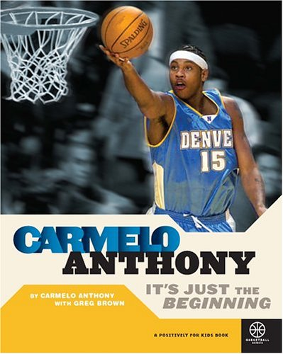 Carmelo Anthony: It's Just The Beginning (Positively for Kids Book)