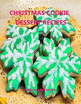 Christmas Cookie Dessert Recipes Every Title Has Space For Notes Gumdrop Peanut Fingers Chocolate Coconut Cream Filberts And More Kindle Edition By Peterson Christina Cookbooks Food Wine Kindle Ebooks